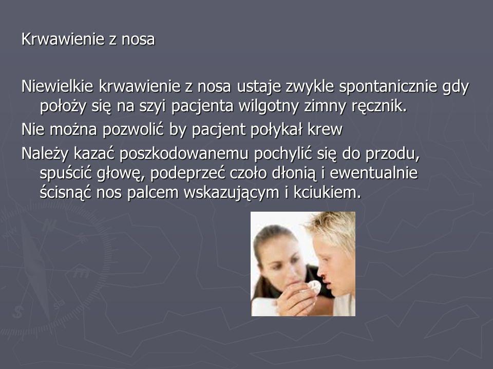 Krwawienie z nosa Niewielkie krwawienie z nosa ustaje zwykle spontanicznie gdy położy się na szyi pacjenta wilgotny zimny ręcznik.