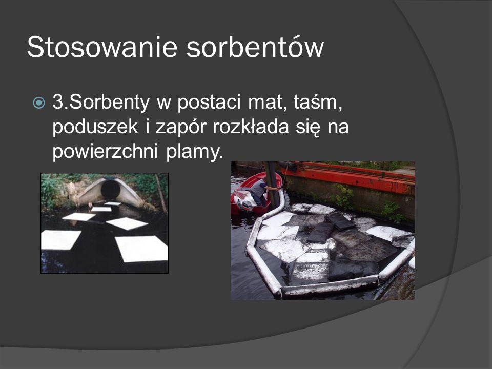 Stosowanie sorbentów 3.Sorbenty w postaci mat, taśm, poduszek i zapór rozkłada się na powierzchni plamy.