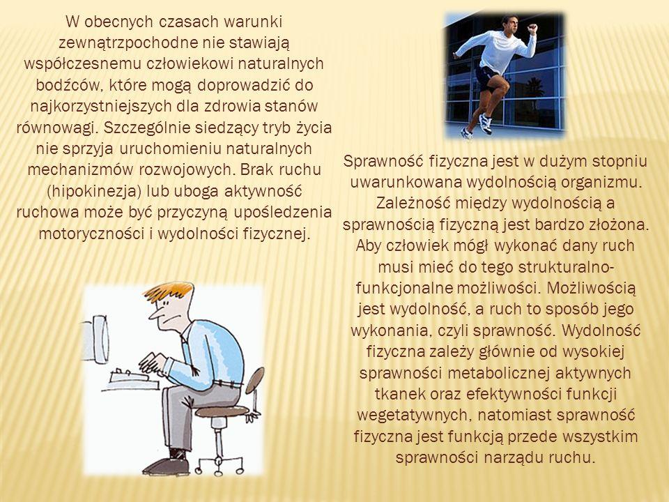 W obecnych czasach warunki zewnątrzpochodne nie stawiają współczesnemu człowiekowi naturalnych bodźców, które mogą doprowadzić do najkorzystniejszych dla zdrowia stanów równowagi. Szczególnie siedzący tryb życia nie sprzyja uruchomieniu naturalnych mechanizmów rozwojowych. Brak ruchu (hipokinezja) lub uboga aktywność ruchowa może być przyczyną upośledzenia motoryczności i wydolności fizycznej.