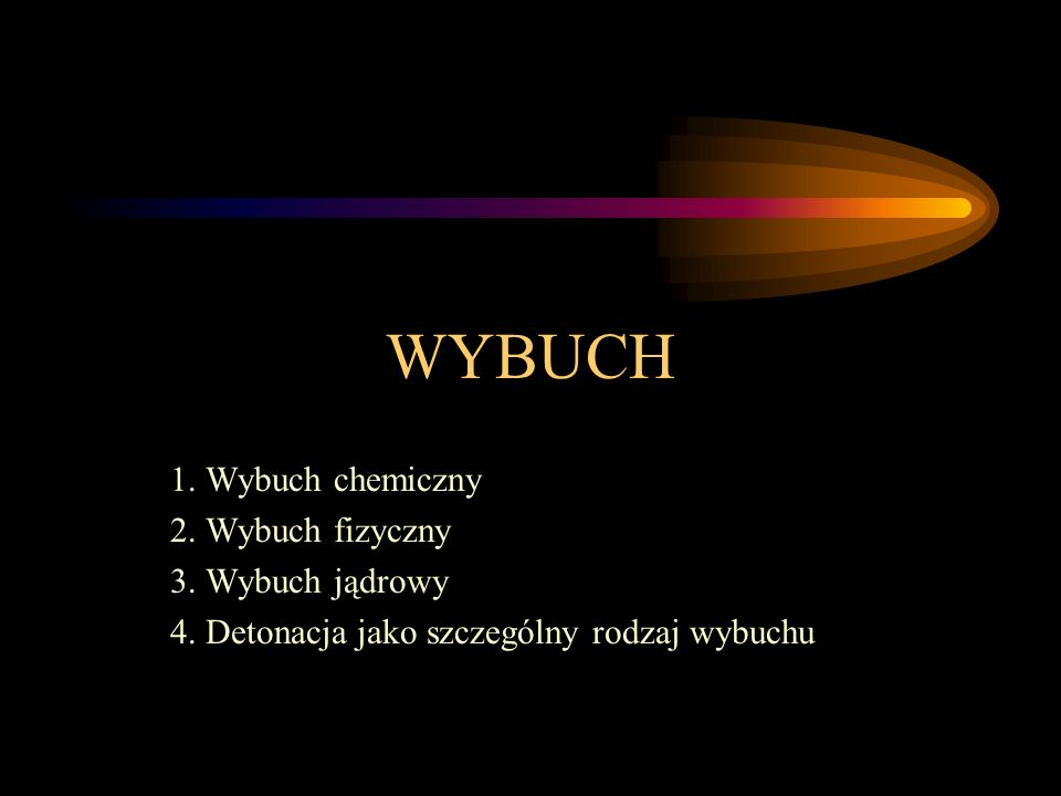 WYBUCH 1. Wybuch chemiczny 2. Wybuch fizyczny 3. Wybuch jądrowy