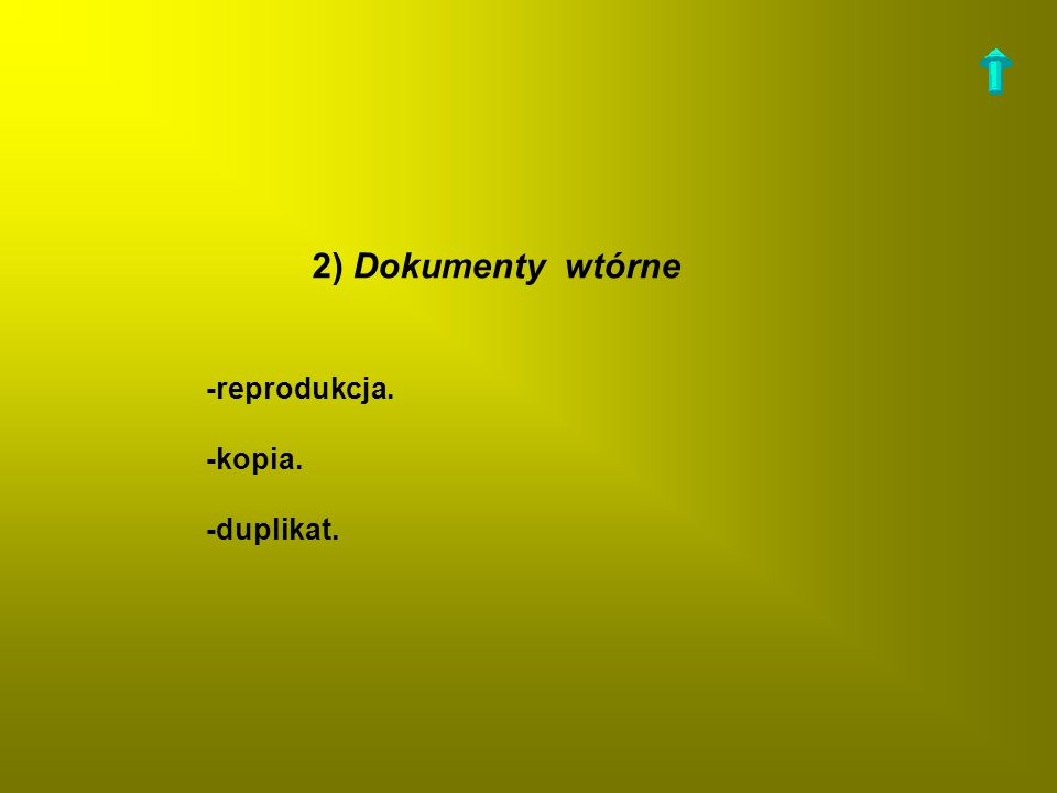 2) Dokumenty wtórne -reprodukcja. -kopia. -duplikat.