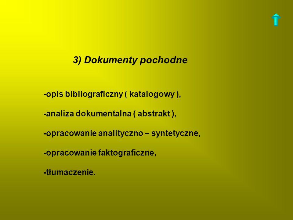 3) Dokumenty pochodne -opis bibliograficzny ( katalogowy ),
