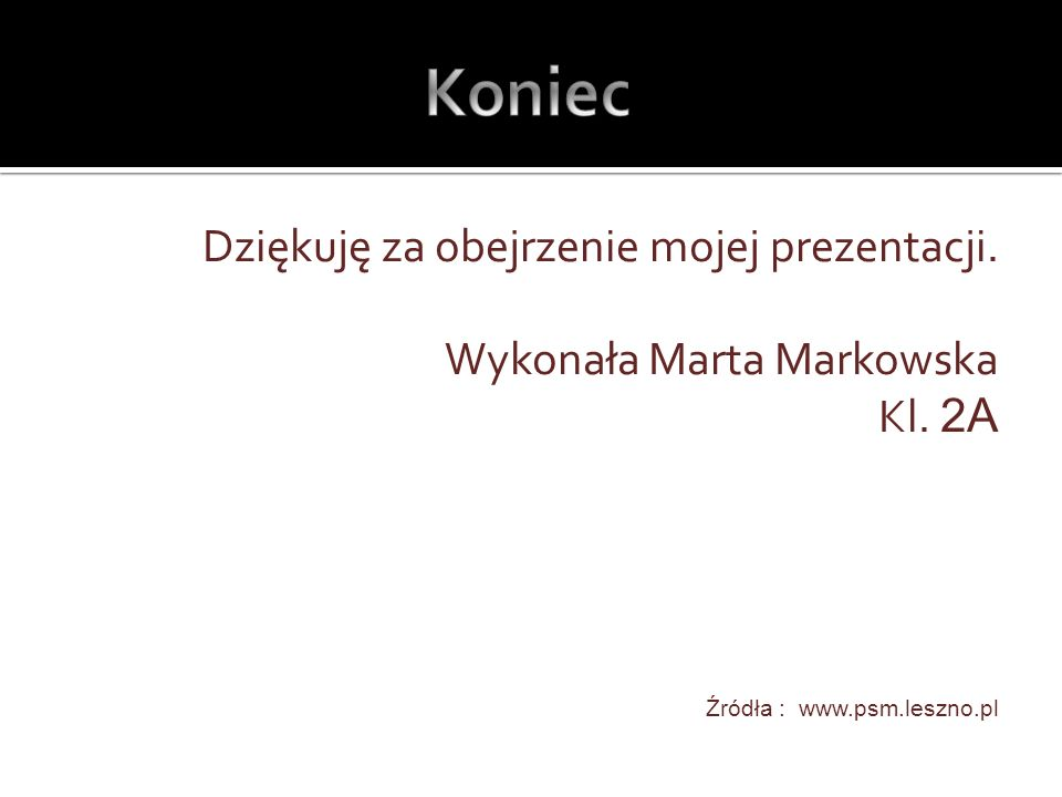 Koniec Dziękuję za obejrzenie mojej prezentacji. Wykonała Marta Markowska Kl.