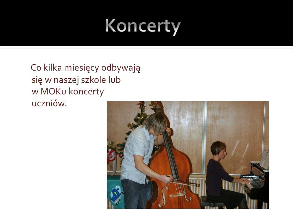 Koncerty Co kilka miesięcy odbywają się w naszej szkole lub w MOKu koncerty uczniów.