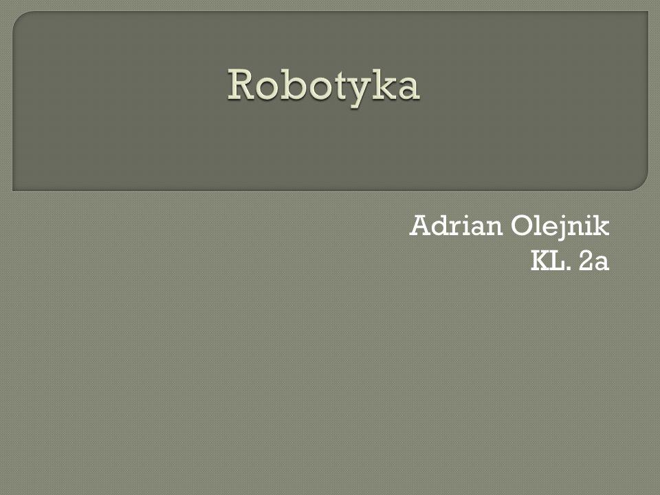 Robotyka Adrian Olejnik KL. 2a