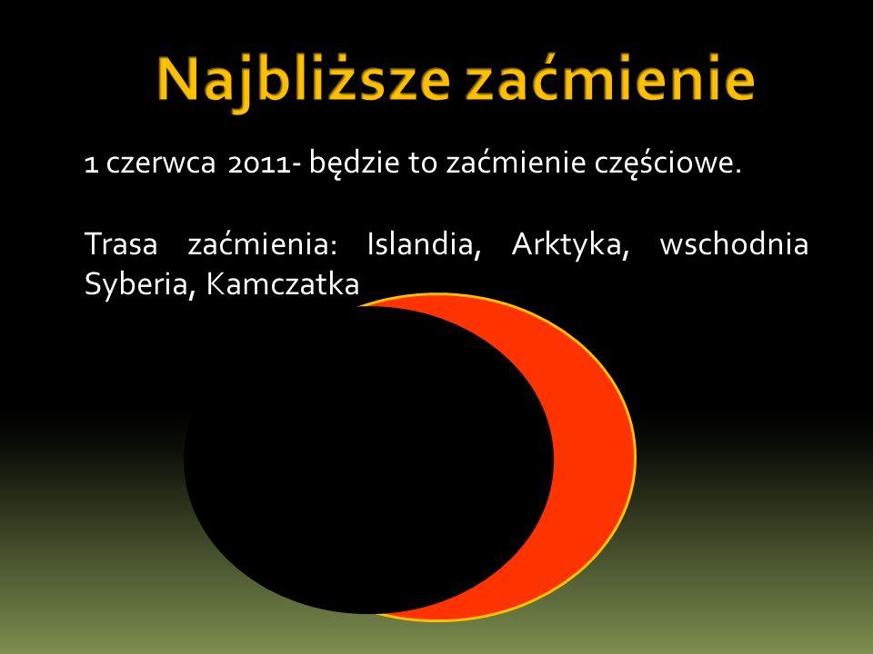 Najbliższe zaćmienie 1 czerwca 2011- będzie to zaćmienie częściowe.