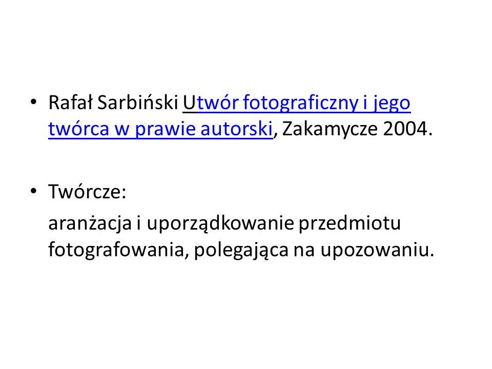Rafał Sarbiński Utwór fotograficzny i jego twórca w prawie autorski, Zakamycze 2004.