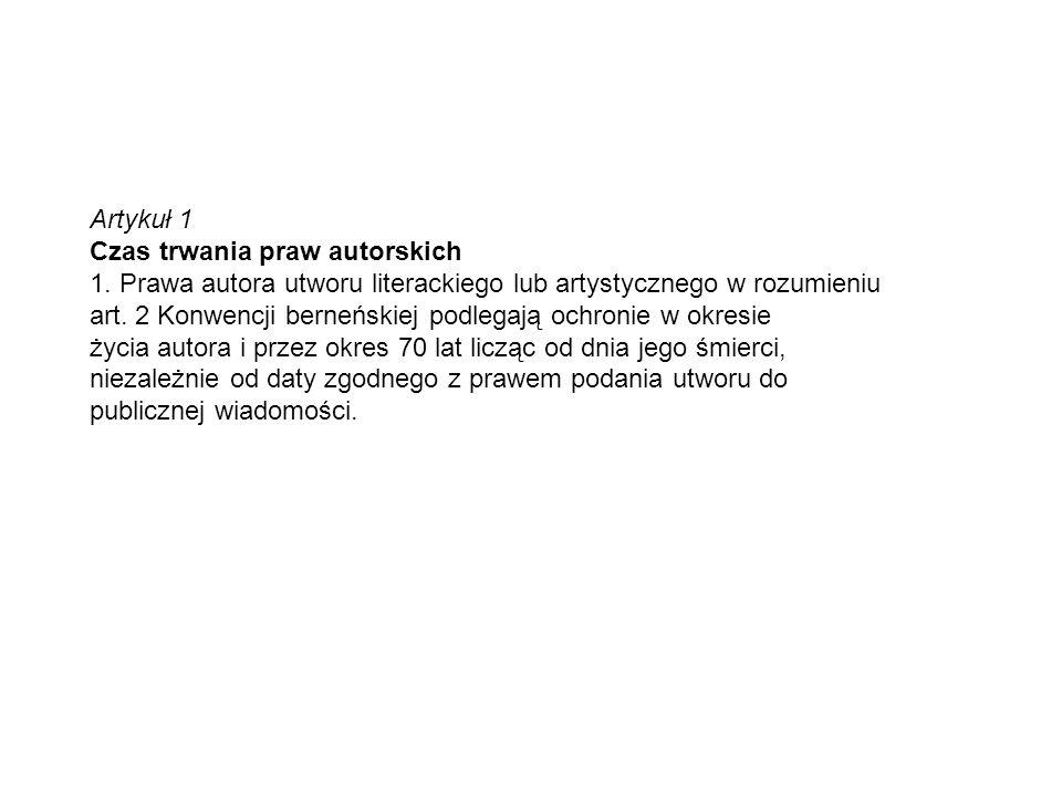 Artykuł 1 Czas trwania praw autorskich. 1. Prawa autora utworu literackiego lub artystycznego w rozumieniu.
