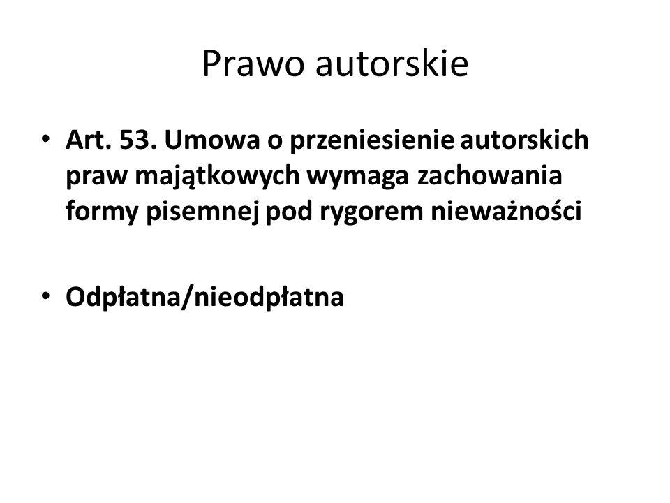 Prawo autorskie Art. 53. Umowa o przeniesienie autorskich praw majątkowych wymaga zachowania formy pisemnej pod rygorem nieważności.