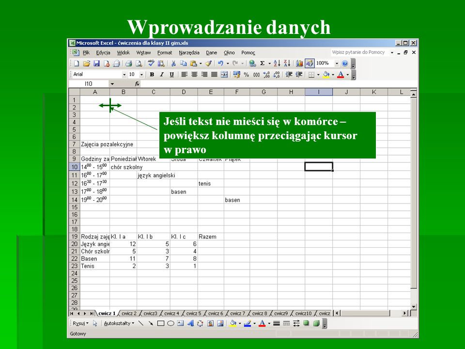 Wprowadzanie danych Jeśli tekst nie mieści się w komórce – powiększ kolumnę przeciągając kursor w prawo.