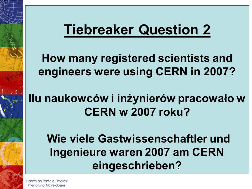 Tiebreaker Question 2 How many registered scientists and engineers were using CERN in 2007.