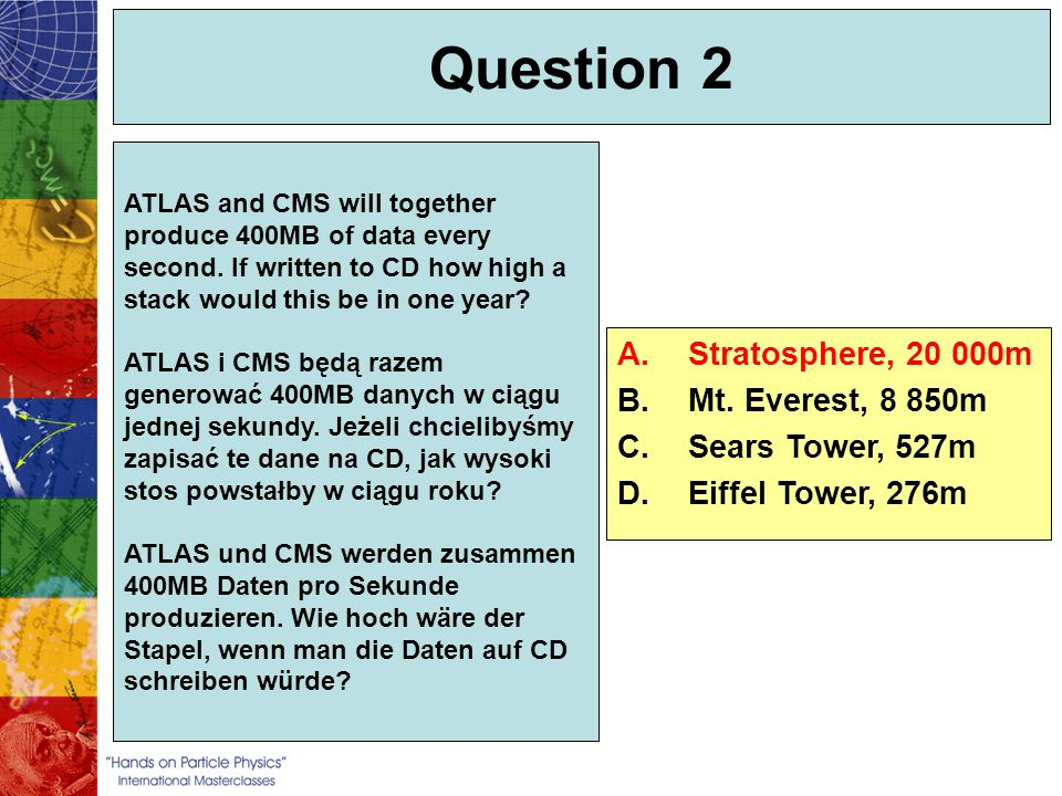 Question 2 Stratosphere, 20 000m Mt. Everest, 8 850m Sears Tower, 527m