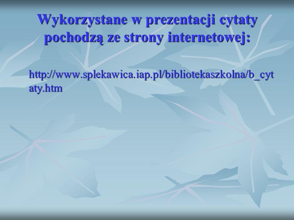 Wykorzystane w prezentacji cytaty pochodzą ze strony internetowej: