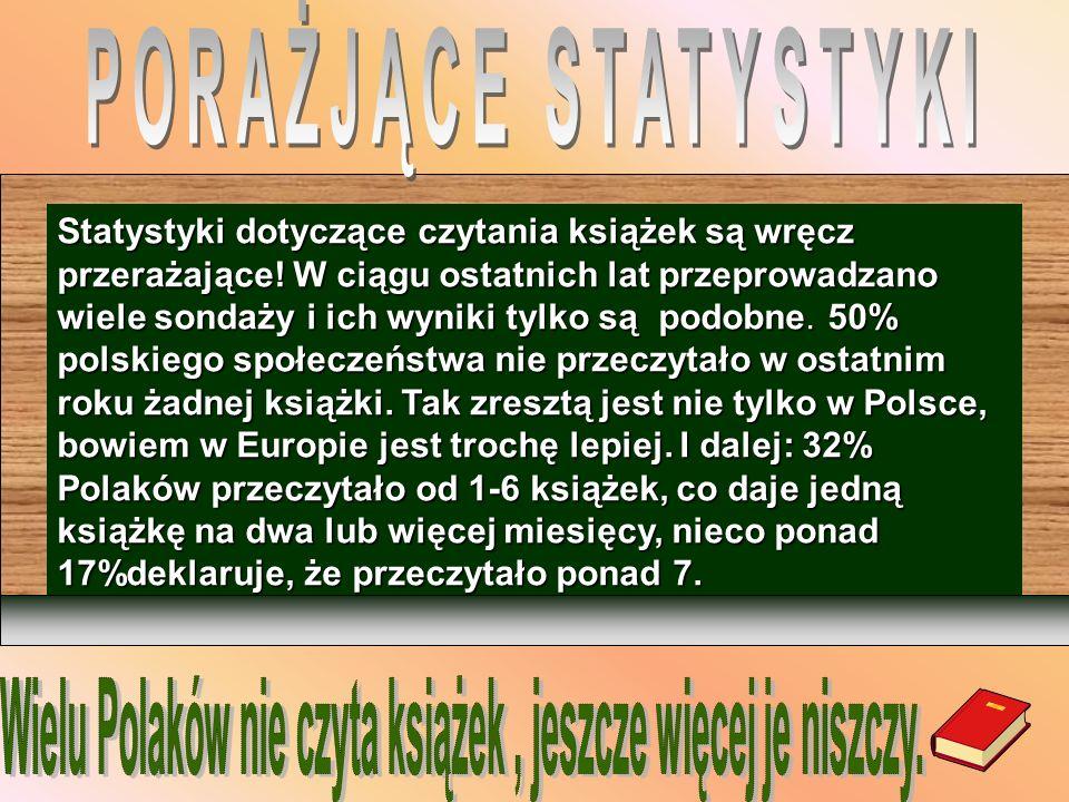 Wielu Polaków nie czyta książek , jeszcze więcej je niszczy.