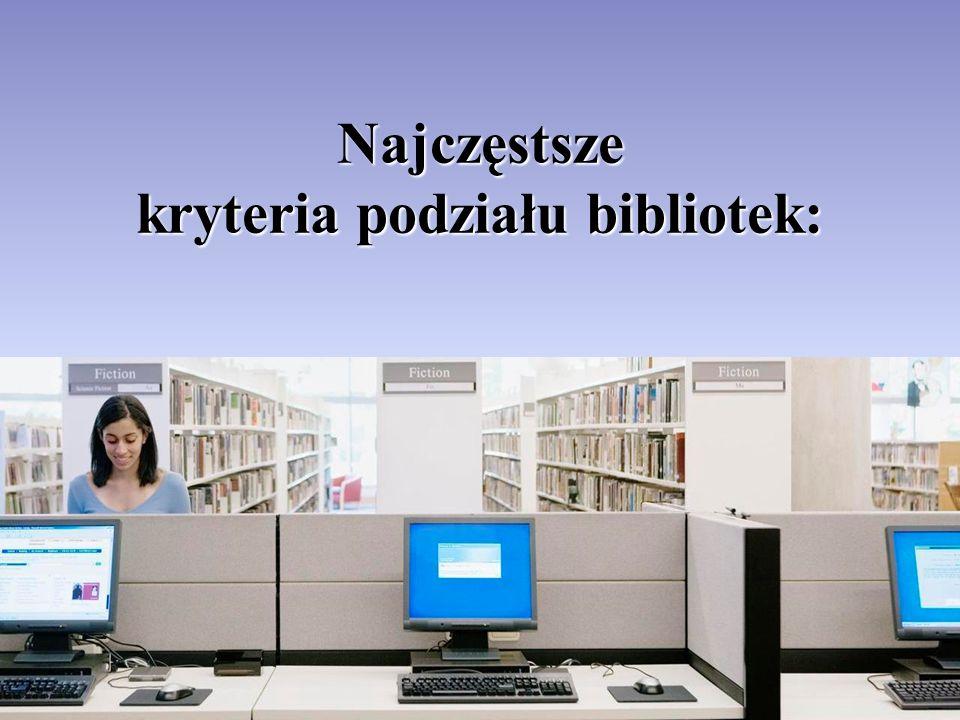 Najczęstsze kryteria podziału bibliotek: