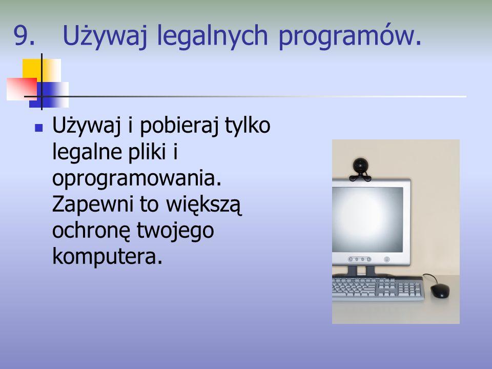 9. Używaj legalnych programów.