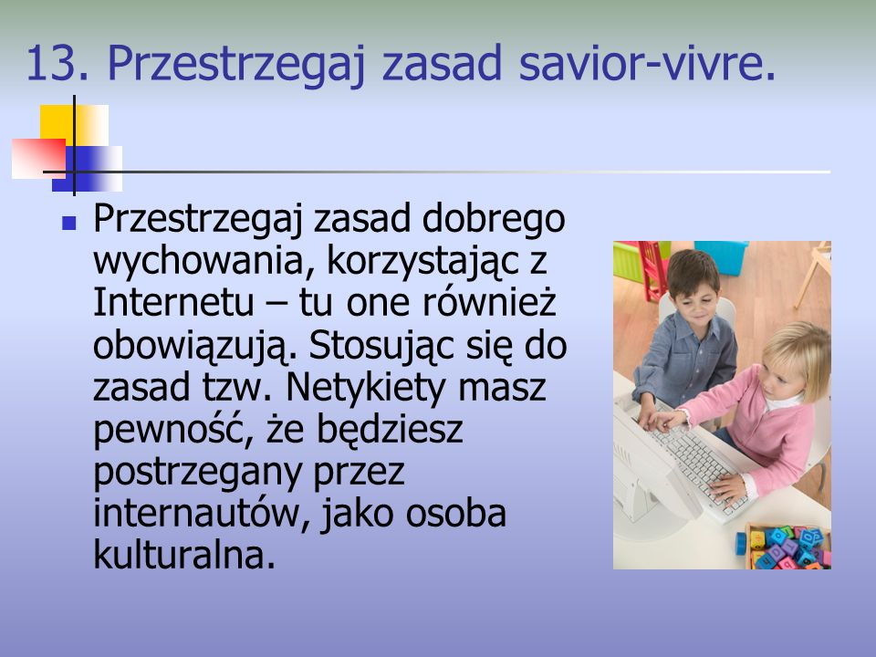 13. Przestrzegaj zasad savior-vivre.