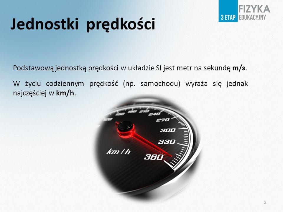 Jednostki prędkości Podstawową jednostką prędkości w układzie SI jest metr na sekundę m/s.