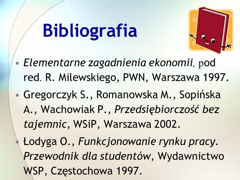 Bibliografia Elementarne zagadnienia ekonomii, pod red. R. Milewskiego, PWN, Warszawa 1997.