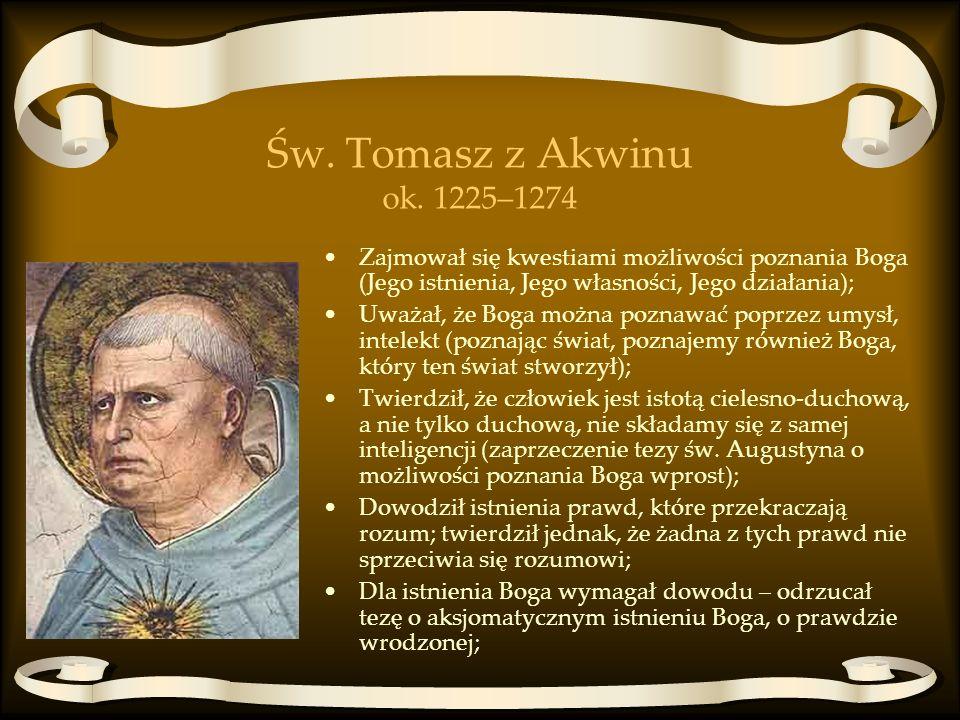 Św. Tomasz z Akwinu ok. 1225–1274 Zajmował się kwestiami możliwości poznania Boga (Jego istnienia, Jego własności, Jego działania);