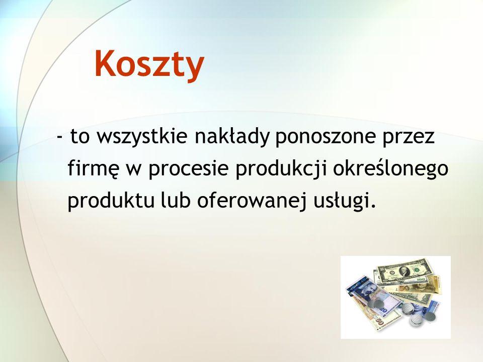 Koszty - to wszystkie nakłady ponoszone przez firmę w procesie produkcji określonego produktu lub oferowanej usługi.