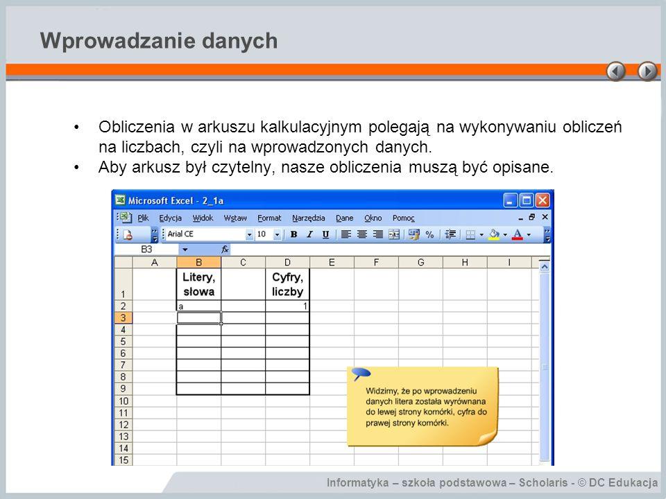 Wprowadzanie danych Obliczenia w arkuszu kalkulacyjnym polegają na wykonywaniu obliczeń na liczbach, czyli na wprowadzonych danych.