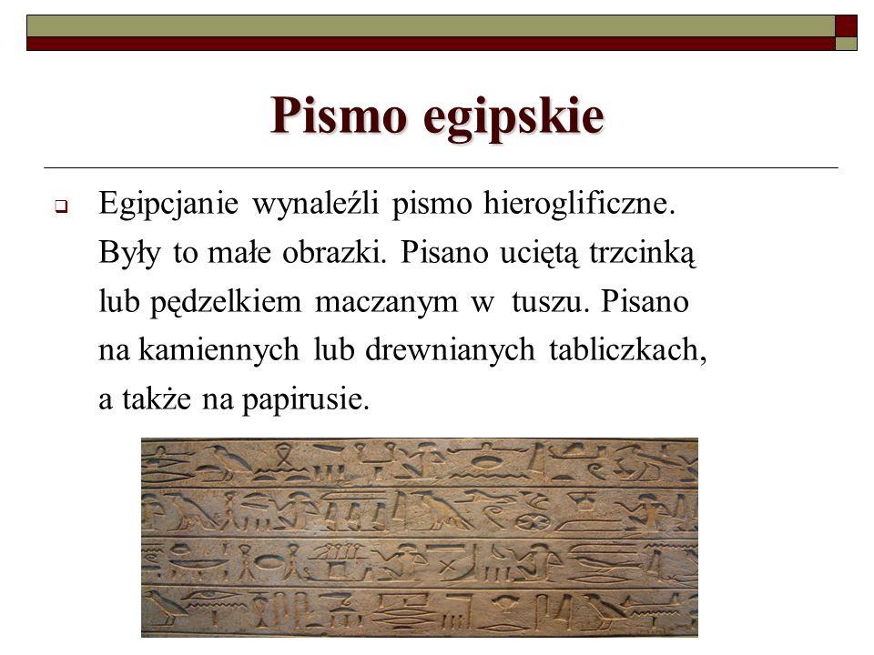 Pismo egipskie Egipcjanie wynaleźli pismo hieroglificzne.
