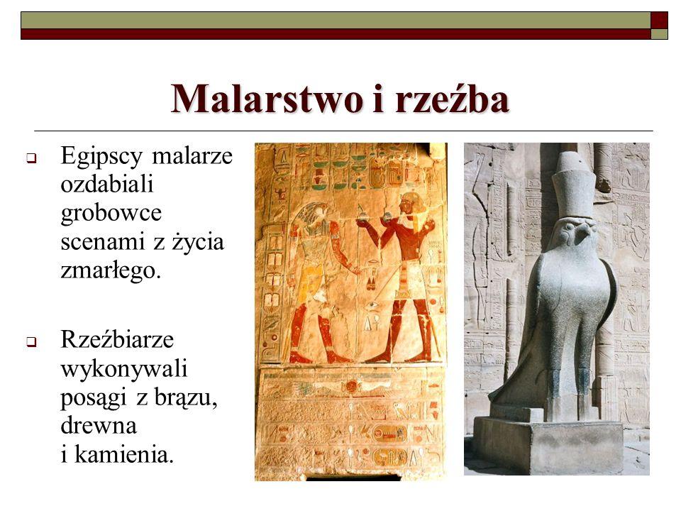 Malarstwo i rzeźba Egipscy malarze ozdabiali grobowce scenami z życia zmarłego.