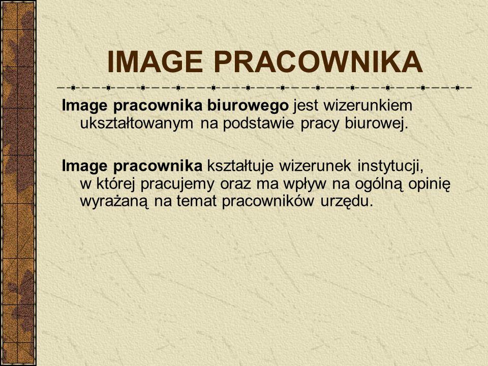 IMAGE PRACOWNIKAImage pracownika biurowego jest wizerunkiem ukształtowanym na podstawie pracy biurowej.