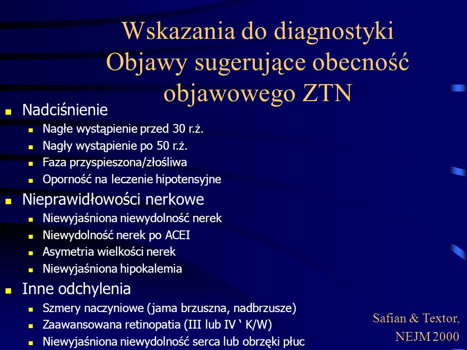 Wskazania do diagnostyki Objawy sugerujące obecność objawowego ZTN