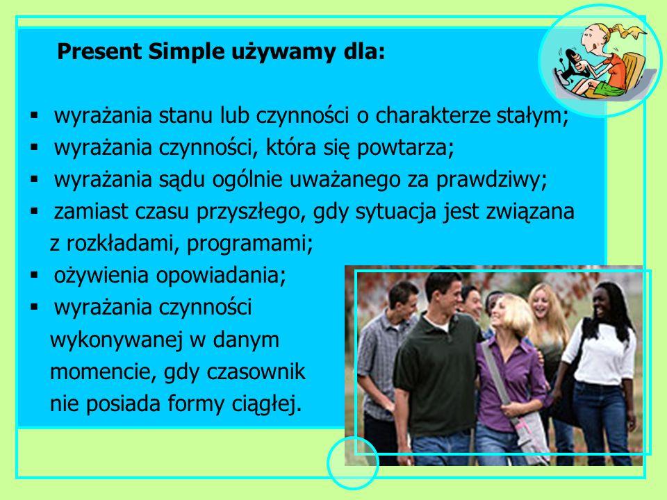 Present Simple używamy dla: