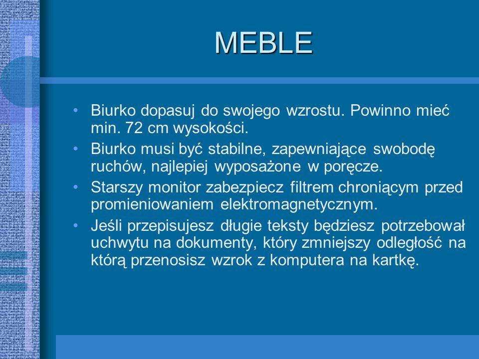 MEBLE Biurko dopasuj do swojego wzrostu. Powinno mieć min. 72 cm wysokości.
