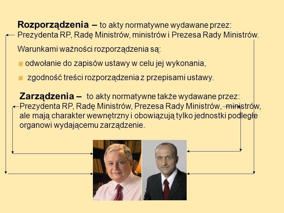 Rozporządzenia – to akty normatywne wydawane przez: Prezydenta RP, Radę Ministrów, ministrów i Prezesa Rady Ministrów.
