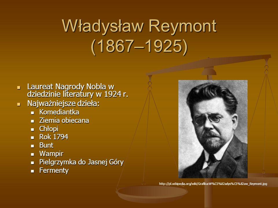 Władysław Reymont (1867–1925) Laureat Nagrody Nobla w dziedzinie literatury w 1924 r. Najważniejsze dzieła: