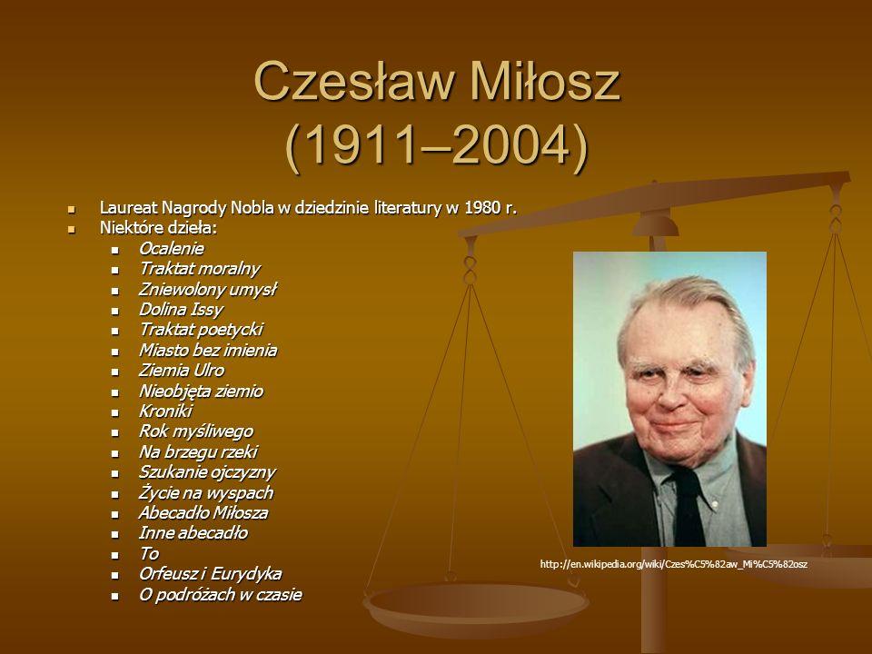Czesław Miłosz (1911–2004) Laureat Nagrody Nobla w dziedzinie literatury w 1980 r. Niektóre dzieła: