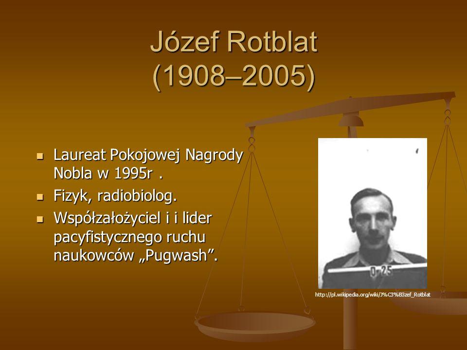 Józef Rotblat (1908–2005) Laureat Pokojowej Nagrody Nobla w 1995r .