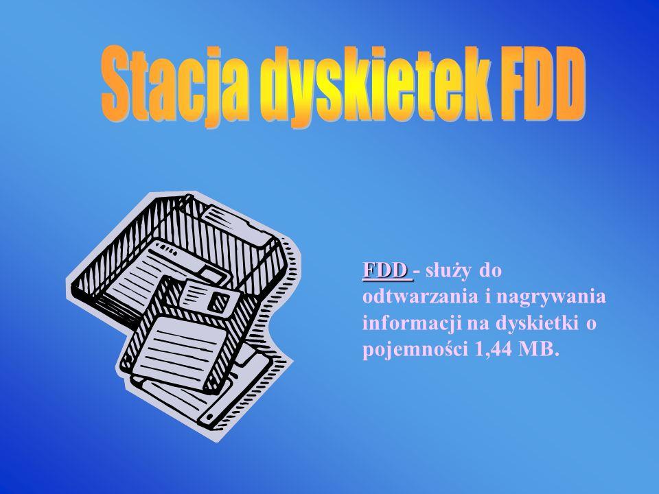 Stacja dyskietek FDD FDD - służy do odtwarzania i nagrywania informacji na dyskietki o pojemności 1,44 MB.
