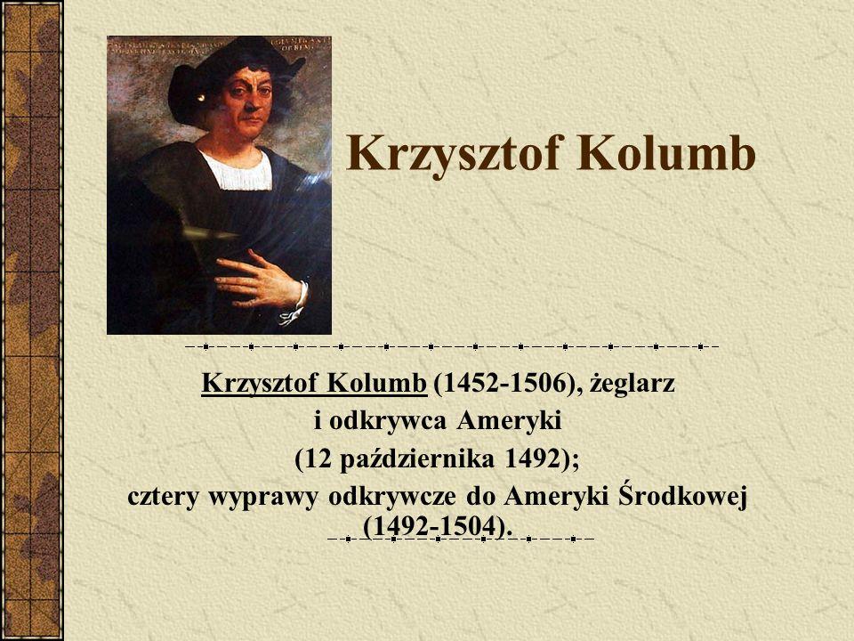 Krzysztof Kolumb Krzysztof Kolumb (1452-1506), żeglarz