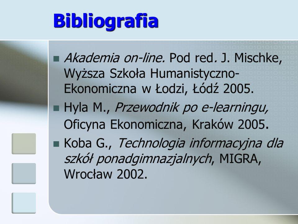 Bibliografia Akademia on-line. Pod red. J. Mischke, Wyższa Szkoła Humanistyczno-Ekonomiczna w Łodzi, Łódź 2005.