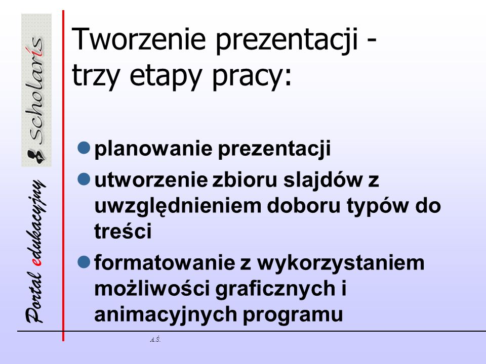 Tworzenie prezentacji - trzy etapy pracy:
