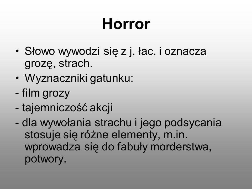Horror Słowo wywodzi się z j. łac. i oznacza grozę, strach.