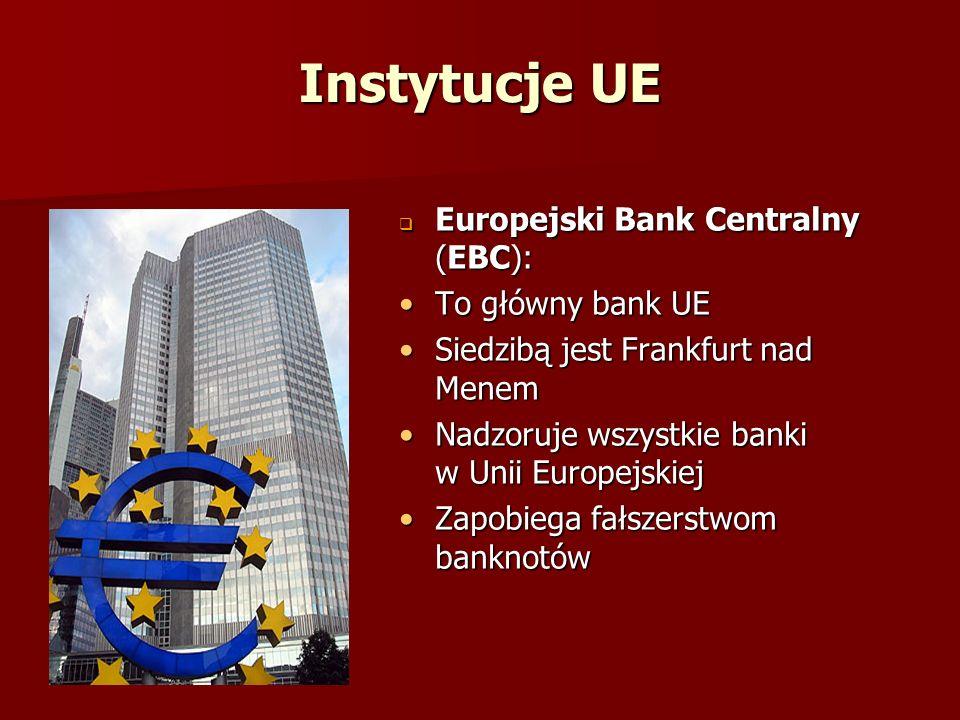 Instytucje UE Europejski Bank Centralny (EBC): To główny bank UE