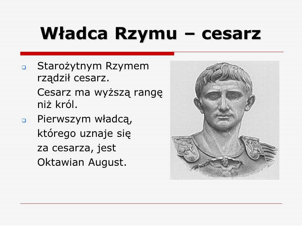 Władca Rzymu – cesarz Starożytnym Rzymem rządził cesarz.
