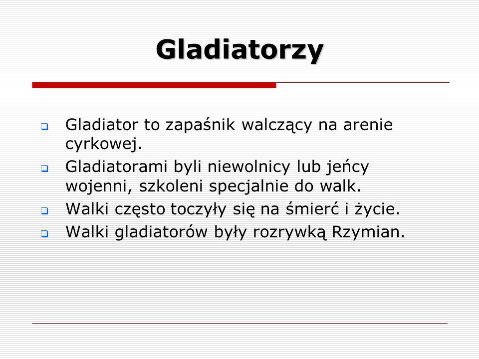Gladiatorzy Gladiator to zapaśnik walczący na arenie cyrkowej.