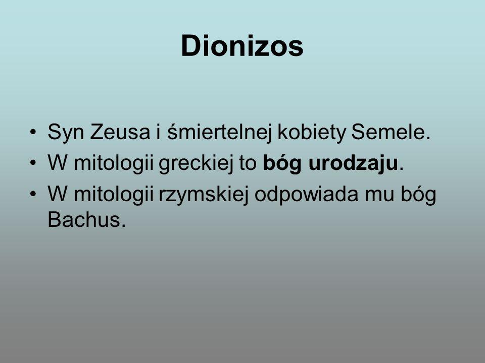 Dionizos Syn Zeusa i śmiertelnej kobiety Semele.