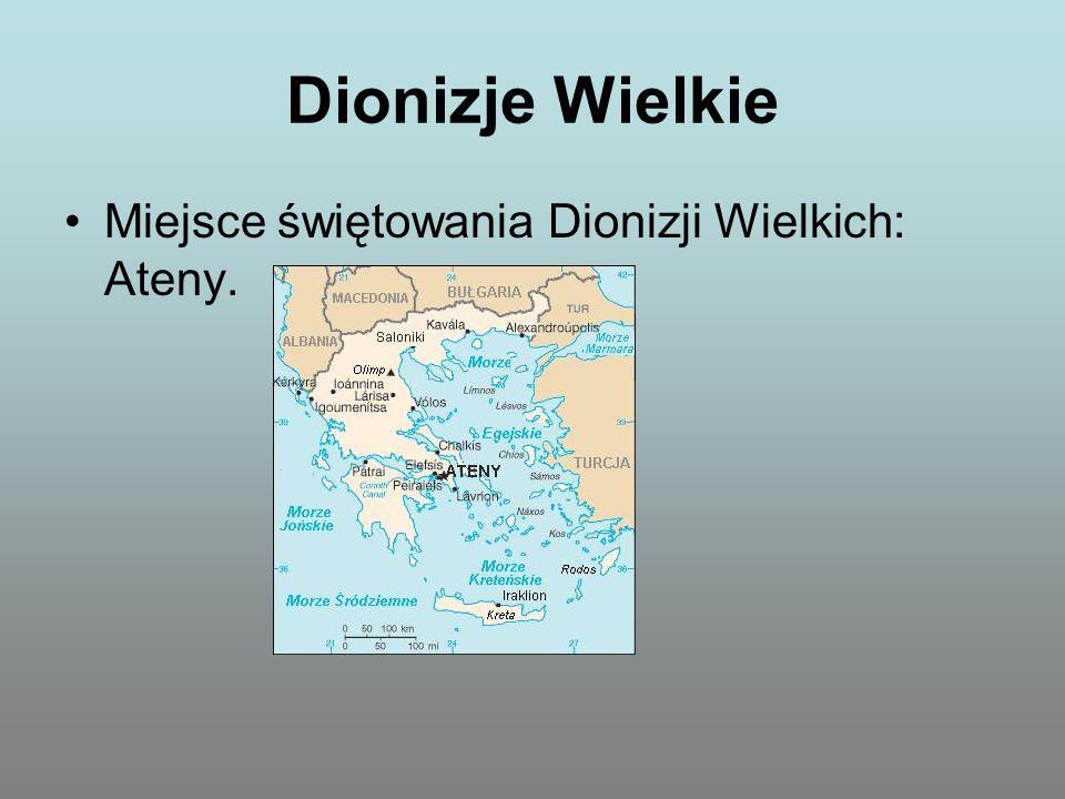 Dionizje Wielkie Miejsce świętowania Dionizji Wielkich: Ateny.