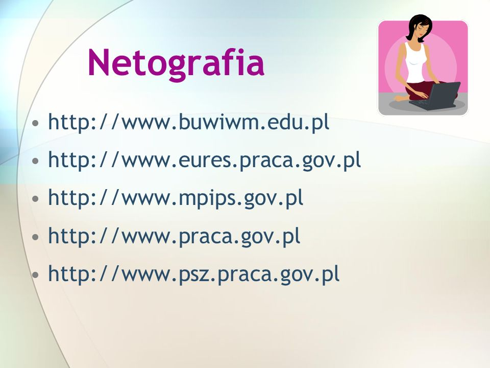 Netografia http://www.buwiwm.edu.pl http://www.eures.praca.gov.pl