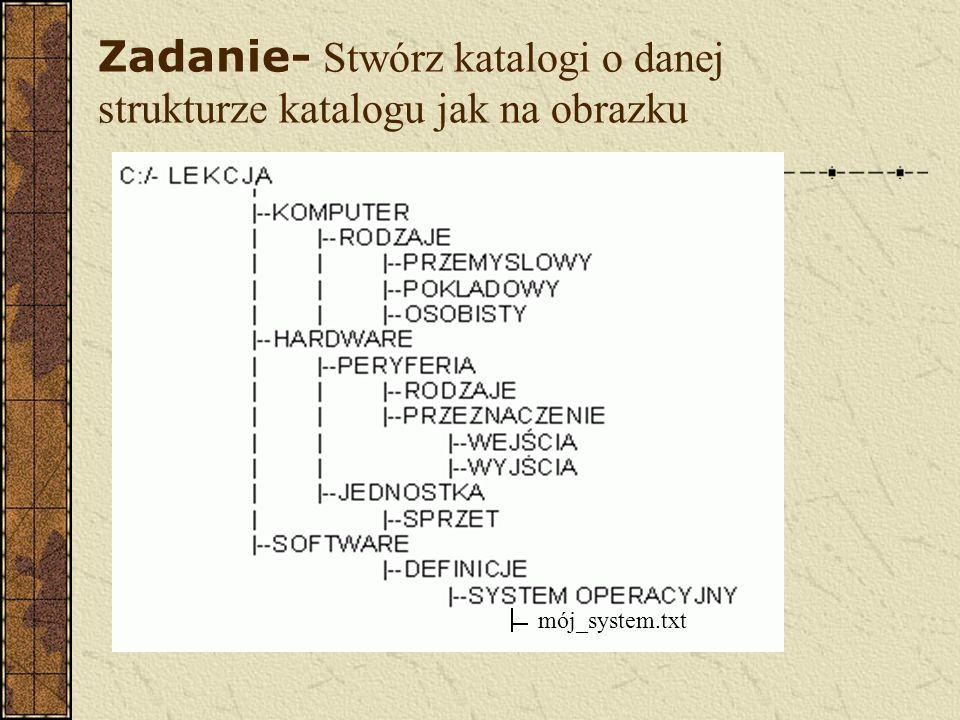 Zadanie- Stwórz katalogi o danej strukturze katalogu jak na obrazku