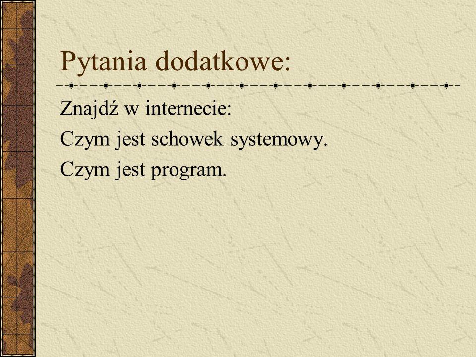 Pytania dodatkowe: Znajdź w internecie: Czym jest schowek systemowy.