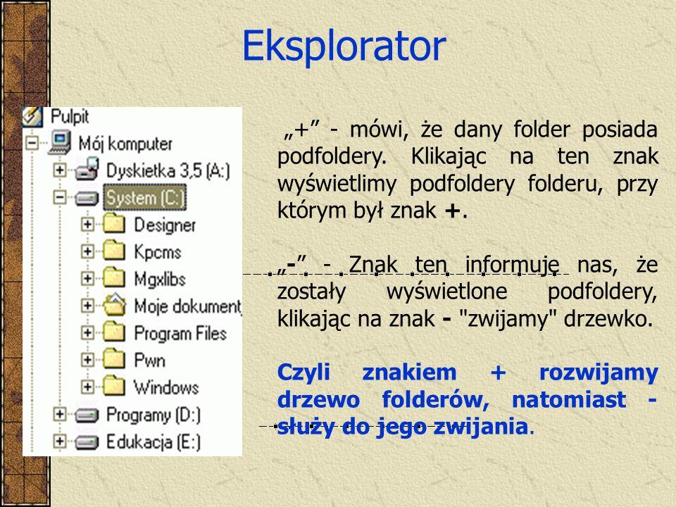 """Eksplorator """"+ - mówi, że dany folder posiada podfoldery. Klikając na ten znak wyświetlimy podfoldery folderu, przy którym był znak +."""